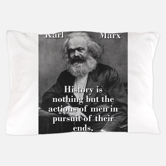 History Is Nothing - Karl Marx Pillow Case