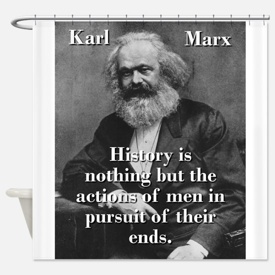 History Is Nothing - Karl Marx Shower Curtain