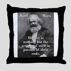History Is Nothing - Karl Marx Throw Pillow
