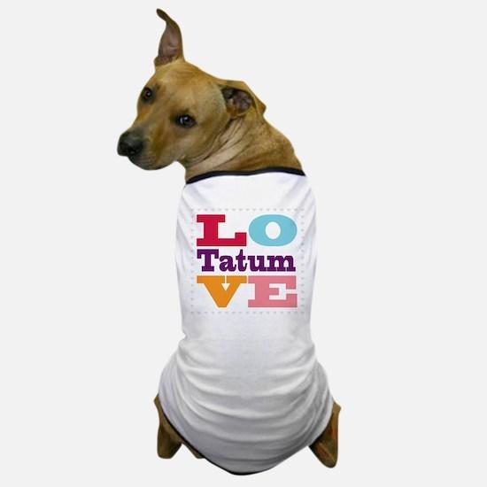 I Love Tatum Dog T-Shirt
