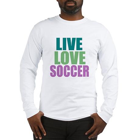 LIVE LOVE SOCCER Long Sleeve T-Shirt