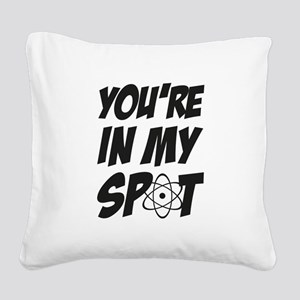 You're in my spot. Square Canvas Pillow
