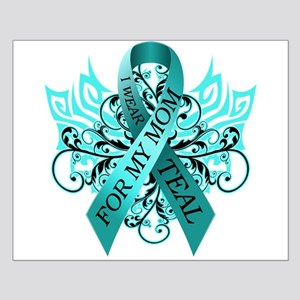 I Wear Teal for my Mom Small Poster