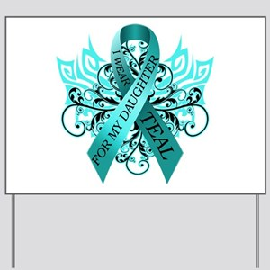 I Wear Teal for my Daughter Yard Sign
