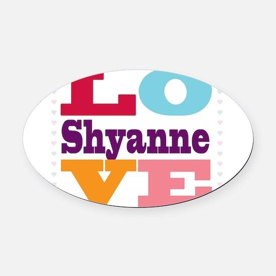 I Love Shyanne Oval Car Magnet