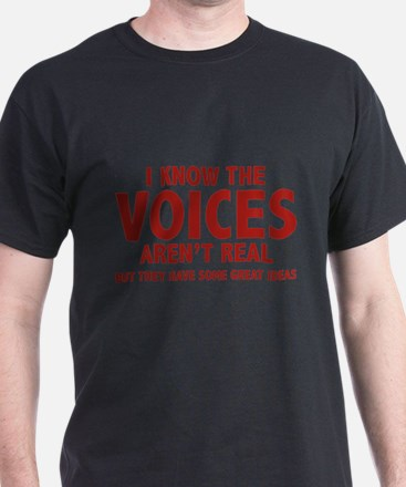 I Know The Voices Aren't Real T-Shirt