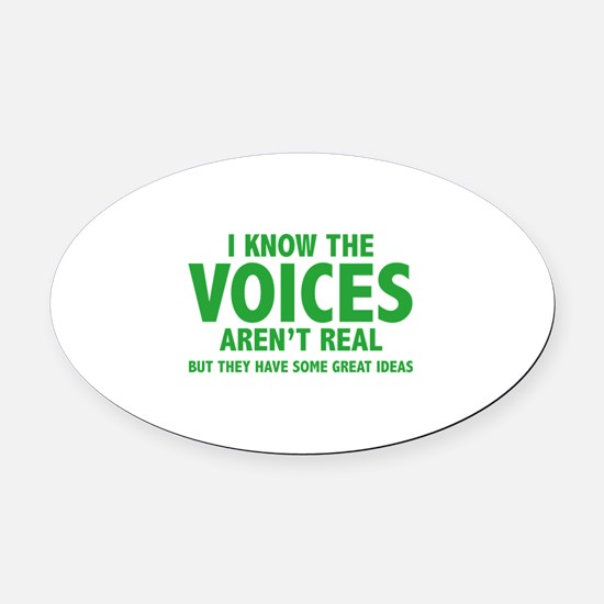I Know The Voices Aren't Real Oval Car Magnet