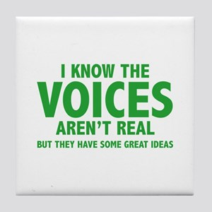 I Know The Voices Aren't Real Tile Coaster