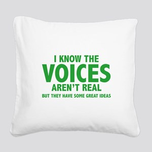 I Know The Voices Aren't Real Square Canvas Pillow