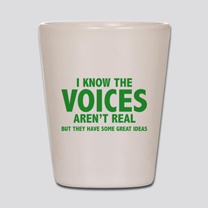 I Know The Voices Aren't Real Shot Glass