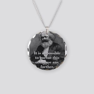 It Is Impossible To Pursue - Karl Marx Necklace