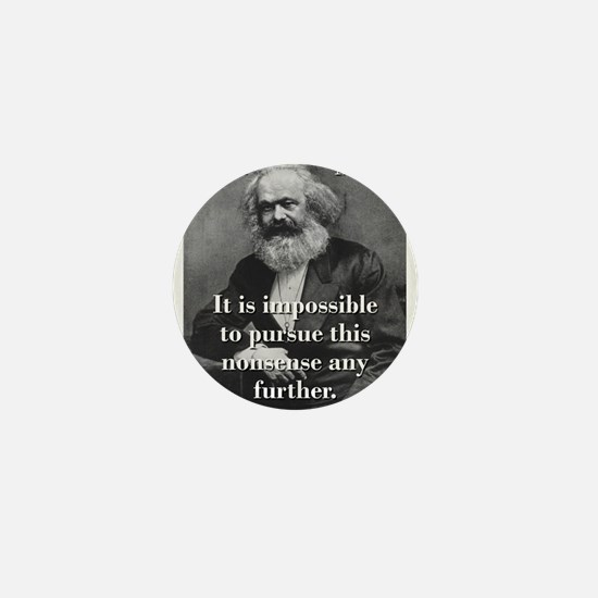It Is Impossible To Pursue - Karl Marx Mini Button
