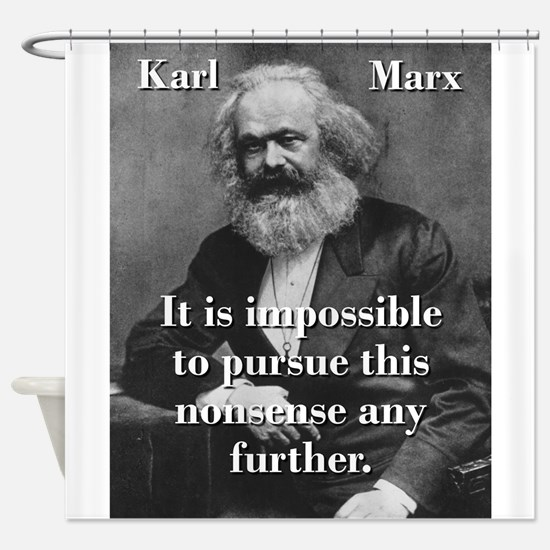 It Is Impossible To Pursue - Karl Marx Shower Curt