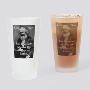 It Is Impossible To Pursue - Karl Marx Drinking Gl