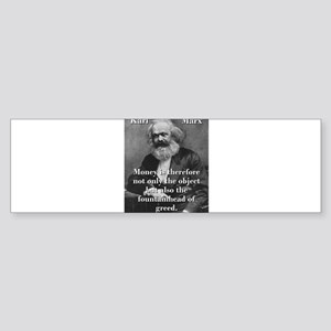 Money Is Therefore - Karl Marx Bumper Sticker