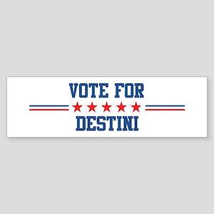 Vote for DESTINI Bumper Sticker