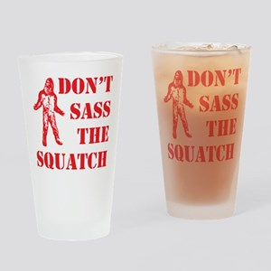 dont sass the squatch red Drinking Glass
