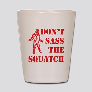 dont sass the squatch red Shot Glass