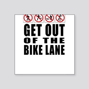 """Get out of the bike lane Square Sticker 3"""" x 3"""""""