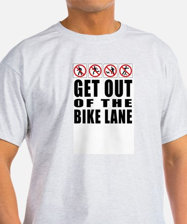 Get out of the bike lane T-Shirt