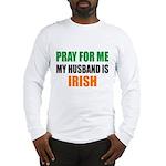 Pray Husband Irish Long Sleeve T-Shirt