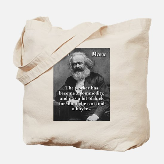 The Worker Has Become A Commodity - Karl Marx Tote