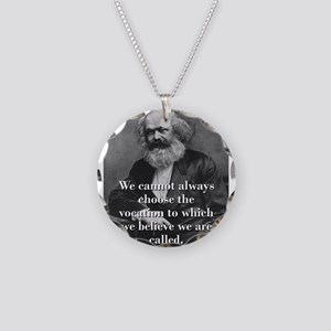We Cannot Always Choose - Karl Marx Necklace