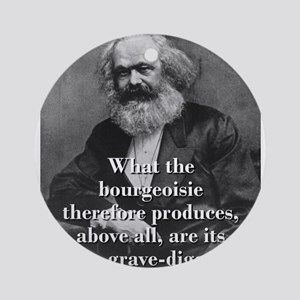 What The Bourgeoisie - Karl Marx Round Ornament