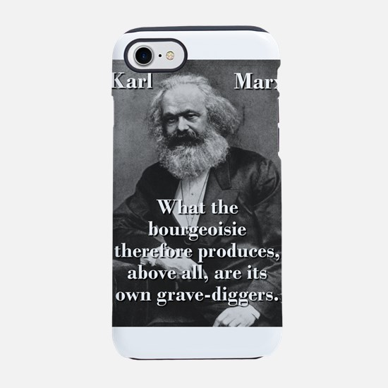 What The Bourgeoisie - Karl Marx iPhone 7 Tough Ca