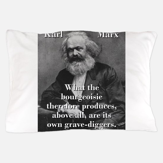 What The Bourgeoisie - Karl Marx Pillow Case