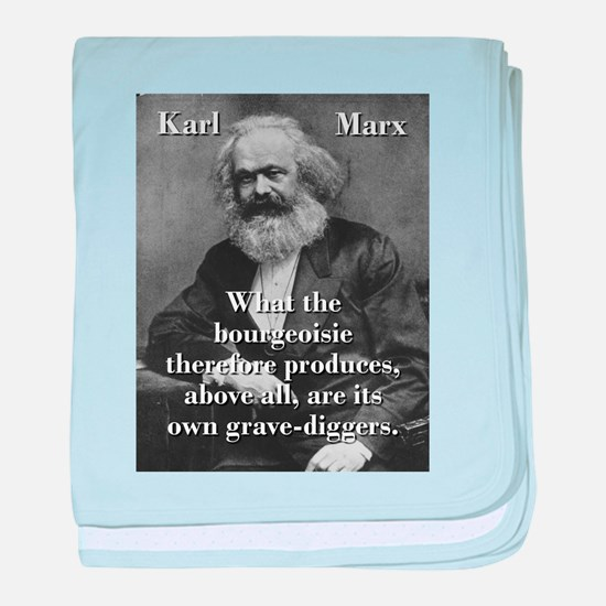 What The Bourgeoisie - Karl Marx baby blanket