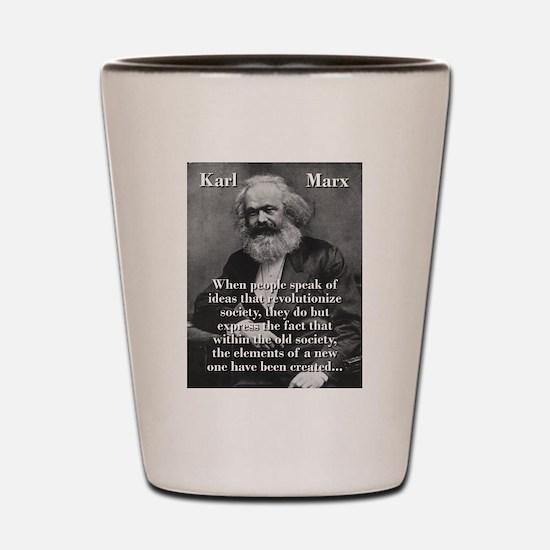 When People Speak Of Ideas - Karl Marx Shot Glass