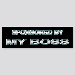 Sponsored by my boss Bumper Sticker