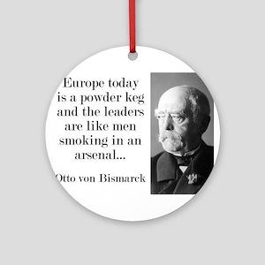 Europe Today Is A Powder Keg - Bismarck Round Orna