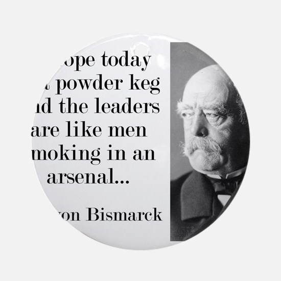 Europe Today Is A Powder Keg - Bismarck Round Orna