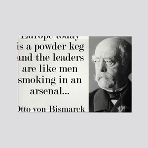 Europe Today Is A Powder Keg - Bismarck Magnets
