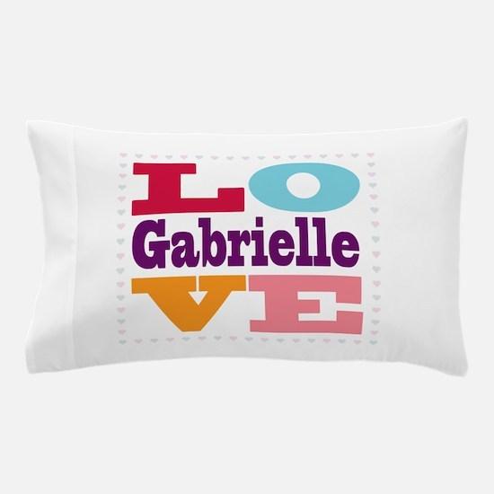 I Love Gabrielle Pillow Case