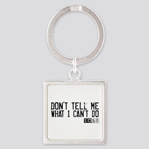Don't Tell Me What I Can't Do Square Keychain