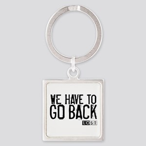 We Have to Go Back Square Keychain