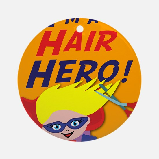 Im a Hair Hero Ornament (Round)