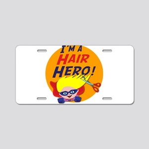 Im a Hair Hero Aluminum License Plate