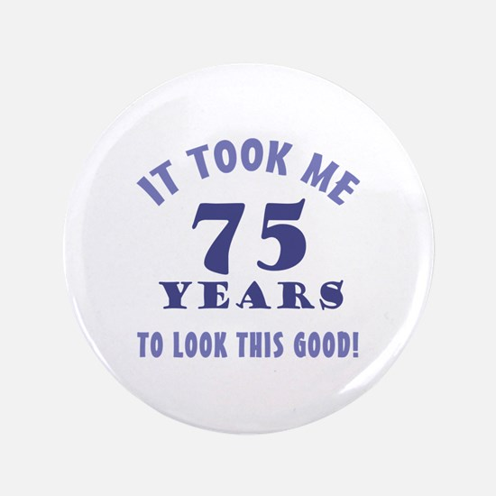 "Hilarious 75th Birthday Gag Gifts 3.5"" Button (100"