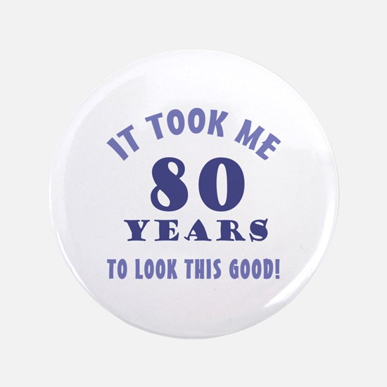 "Hilarious 80th Birthday Gag Gifts 3.5"" Button (100"