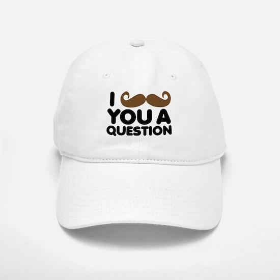 I Mustache You A Question Baseball Baseball Cap