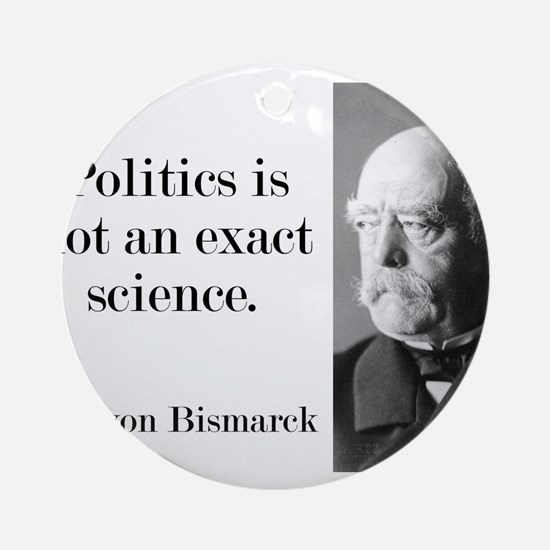 Politics Is Not An Exact Science - Bismarck Round