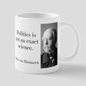 Politics Is Not An Exact Science - Bismarck Mugs