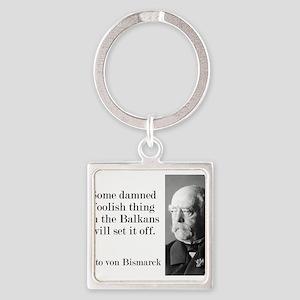 Some Damned Foolish Thing - Bismarck Keychains