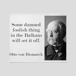 Some Damned Foolish Thing - Bismarck Throw Blanket