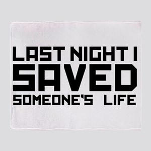 Last Night I Saved Someone's Life Throw Blanket