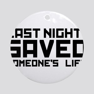 Last Night I Saved Someone's Life Ornament (Round)